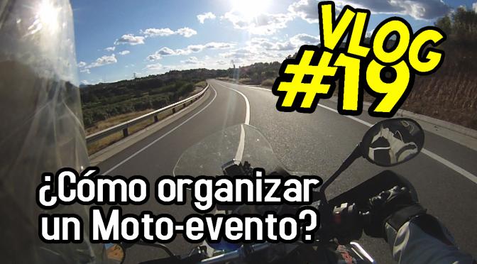 ¿Cómo organizar un motoevento? | VLOG #19