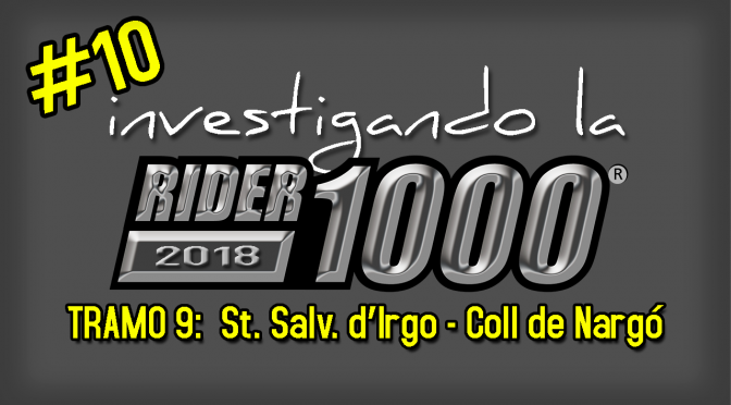Investigando la Rider1000 2018 #10 | Irgo – Coll de Nargó